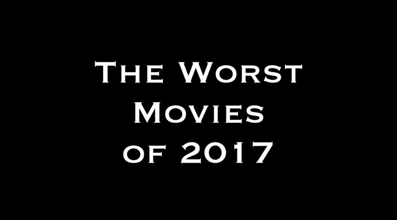 The Worst Movies of 2017