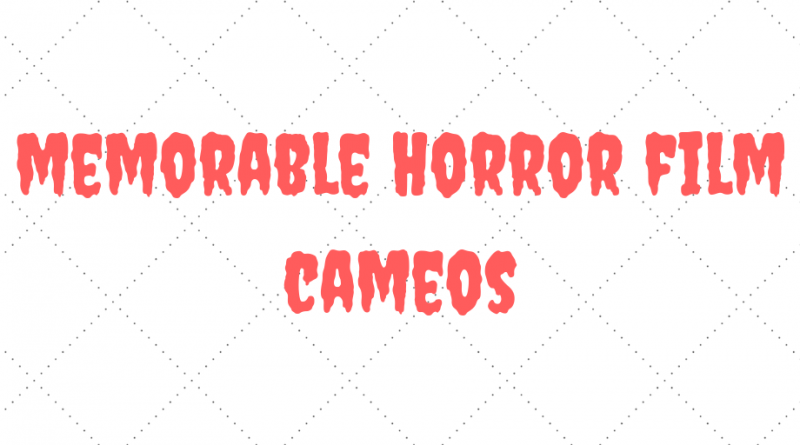 Memorable Horror Movie Cameos